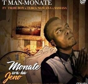T Man - Monate Ft. Tsebe Boy& Tebza Ngwana and SASSASA (2019)
